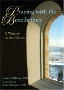 Praying with the Benedictines: A Window on the Cloister - Guerric DeBona - cover