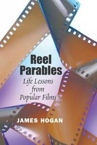 Reel Parables: Life Lessons from Popular Films - James Hogan - cover