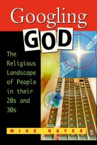 Googling God: The Religious Landscape of People in Their 20's and 30's - Mike Hayes - cover