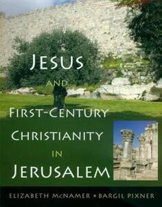Jesus and First-Century Christianity in Jerusalem - Elizabeth M. McNamer,Bargil Pixner - cover