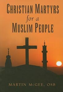 Christian Martyrs for a Muslim People - Martin McGee - cover