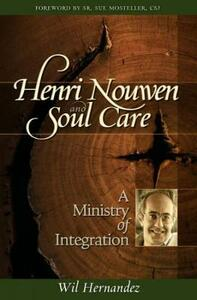 Henri Nouwen and Soul Care: A Ministry of Integration - Wil Hernandez - cover