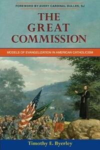 The Great Commission: Models of Evangelization in American Catholicism - Timothy E. Byerley - cover