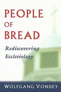 People of Bread: Rediscovering Ecclesiology - Wolfgang Vondey - cover