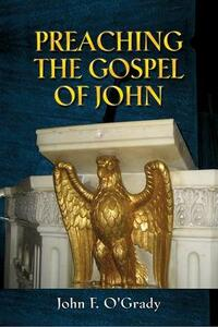 Preaching the Gospel of John - John F O'Grady - cover