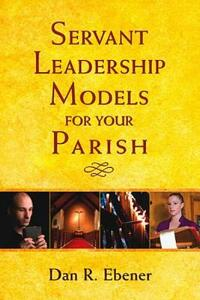 Servant Leadership Models for Your Parish - Dan R. Ebener - cover