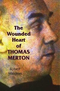 The Wounded Heart of Thomas Merton - Robert Waldron - cover