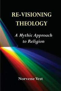Re-Visioning Theology: A Mythic Approach to Religion - Norvene Vest - cover