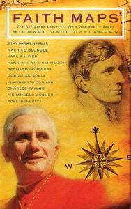 Faith Maps: Ten Religious Explorers from Newman to Joseph Ratzinger - Michael Paul Gallagher - cover