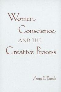 Women, Conscience, and the Creative Process: Madeleva Lecture in Spirituality - Anne E. Patrick - cover
