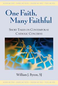 One Faith, Many Faithful: Short Takes on Contemporary Catholic Concerns - William J. Byron - cover
