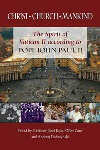 Christ,  Church, Mankind: The Spirit of Vatican II According to Pope John Paul II - cover