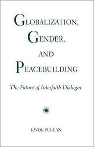 Globalization, Gender, and Peacebuilding: The Future of Interfaith Dialogue - Kwok Pui-lan - cover
