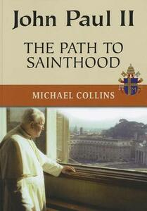 John Paul II: The Path to Sainthood - Michael Collins - cover
