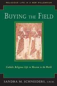 Buying the Field: Catholic Religious Life in Mission to the World - Sandra Schneiders - cover
