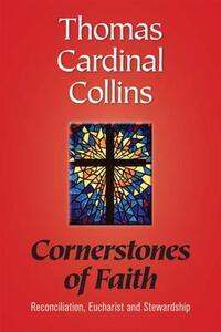 Cornerstones of Faith: Reconciliation, Eucharist and Stewardship - Thomas Cardinal Collins - cover
