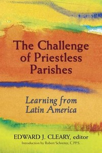 The Challenge of Priestless Parishes: Learning from Latin America