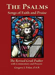 The Psalms Songs of Faith and Praise: The Revised Grail Psalter with Commentary and Prayers - Gregory J. Polan - cover