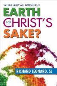What Are We Doing on Earth for Christ's Sake? - Richard Leonard - cover