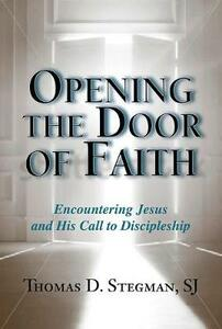 Opening the Door of Faith: Encountering Jesus and His Call to Discipleship - Timothy D Stegman - cover