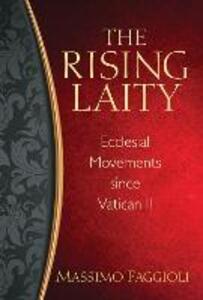 Rising Laity, The: Ecclesial Movements since Vatican II - Massimo Faggioli - cover