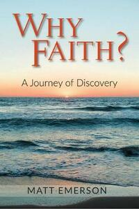 Why Faith?: A Journey of Discovery - Matt Emerson - cover