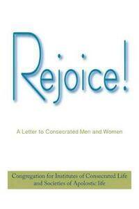 Rejoice!: A Letter to Consecrated Men and Women - Catholic Church - cover