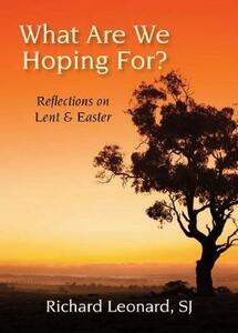What Are We Hoping For?: Reflections on Lent and Easter - Richard Leonard - cover