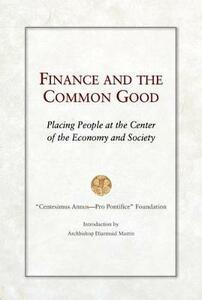 Finance and the Common Good: Placing People at the Center of the Economy and Society - Fondazione Centesimus Annus pro Pontifice - cover