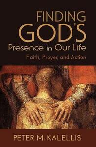 Finding God's Presence in Our Life: Faith, Prayer, and Action - Peter M. Kalellis - cover