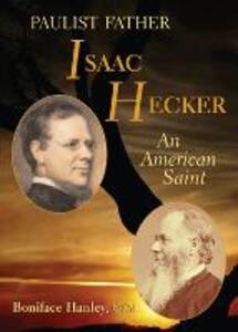 Paulist Father Isaac Hecker: An American Saint - Boniface Hanley - cover