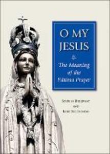 O My Jesus: The Meaning of the Fatima Prayer - Stephen Bullivant,Luke Arredondo - cover