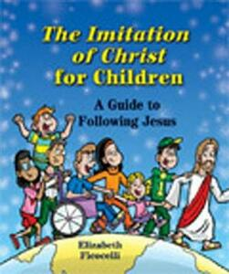 The Imitation of Christ for Children: A Guide to Following Jesus - Elizabeth Ficocelli - cover
