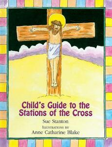 Child's Guide to the Stations of the Cross - Sue Stanton - cover