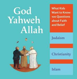 God, Yahweh, Allah: What Kids Want to Know: 100 Questions about Faith and Belief - Katia Mrowiec - cover