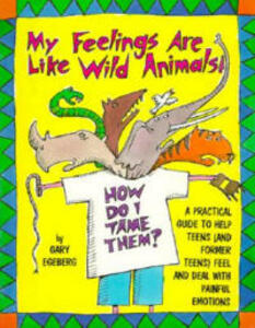 My Feelings are Like Wild Animals!: How Do I Tame Them? - Gary Egelberg - cover
