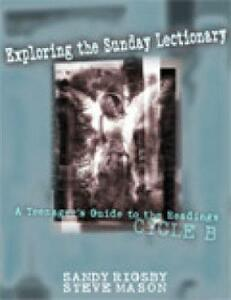 Exploring the Sunday Lectionary: A Teenager's Guide to the Readings - Sandy Rigsby,Steve Mason - cover