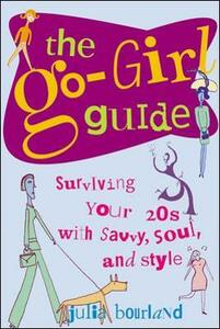 The Go-girl Guide: Surviving Your 20s with Savvy, Soul and Style - Julia Bourland - cover