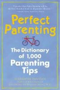 Perfect Parenting: The Dictionary of 1,000 Parenting Tips - Elizabeth Pantley - cover
