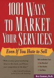 1001 Ways to Market Your Services: For People Who Hate to Sell - Rick Crandall - cover