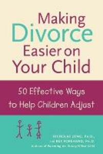 Making Divorce Easier on Your Child: 50 Effective Ways to Help Children Adjust - Nicholas Long,Rex L. Forehand - cover