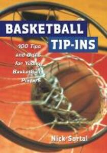 Basketball Tip-ins: 100 Tips and Drills for Young Basketball Players - Nick Sortal - cover