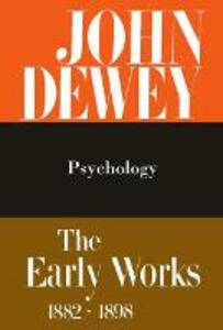 The Collected Works of John Dewey v. 2; 1887, Psychology: The Early Works, 1882-1898 - John Dewey - cover