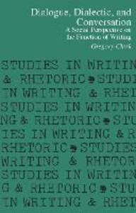 Dialogue, Dialectic, and Conversation: A Social Perspective on the Function of Writing - Gregory Clark - cover