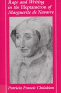 Rape and Writing in the Heptam Eron of Marguerite De Navarre - Patricia Francis Cholakian - cover