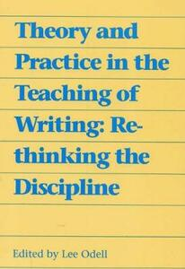 Theory and Practice in the Teaching of Writing: Rethinking the Discipline - Lee Odell - cover