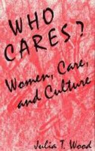 Who Cares?: Women, Care, and Culture - Julia T. Wood - cover