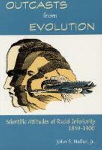 Outcasts from Evolution: Scientific Attitudes of Racial Inferiority, 1859 - 1900 - John S. Haller - cover
