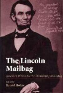The Lincoln Mailbag: America Writes to the President, 1861-65 - cover