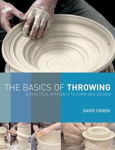 The Basics of Throwing: A Practical Approach to Form and Design - David Cohen - cover